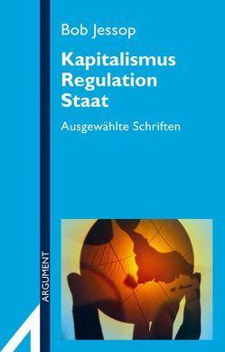 Kapitalismus, Regulation, Staat von Jessop,  Bob, Rego Diaz,  Victor, Röttger,  Bernd