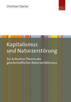 Kapitalismus und Naturzerstörung von Stache,  Christian