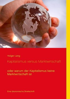Kapitalismus versus Marktwirtschaft von Lang,  Holger