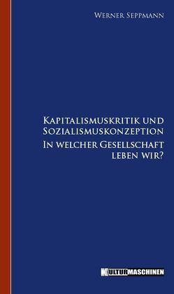 Kapitalismuskritik und Sozialismuskonzeption von Seppmann,  Werner