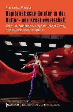 Kapitalistische Geister in der Kultur- und Kreativwirtschaft von Manske,  Alexandra