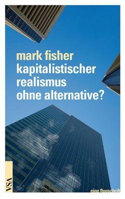 kapitalistischer realismus ohne alternative? von Fisher,  Mark, Scheiffele,  Peter, Springer,  Johannes, Werthschulte,  Christian