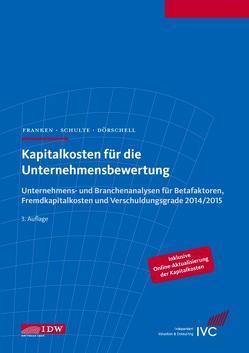 Kapitalkosten für die Unternehmensbewertung von Dörschell,  Andreas, Franken,  Lars, Schulte,  Jörn