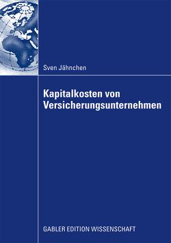 Kapitalkosten von Versicherungsunternehmen von Jähnchen,  Sven, Rehkugler,  Prof. Dr. Heinz