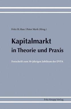 Kapitalmarkt in Theorie und Praxis von Merk,  Peter, Rau,  Fritz H.