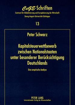 Kapitalsteuerwettbewerb zwischen Nationalstaaten – unter besonderer Berücksichtigung Deutschlands von Schwarz,  Peter