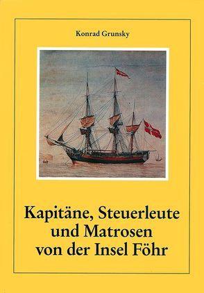Kapitäne, Steuerleute und Matrosen von der Insel Föhr von Grunsky,  Konrad