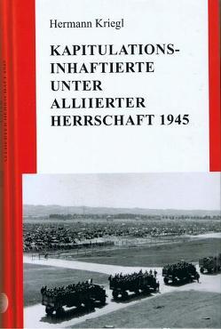 Kapitulations-Inhaftierte unter alliierter Herrschaft 1945 von Kriegl,  Hermann