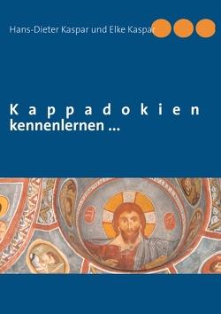 Kappadokien kennenlernen ….. von Kaspar,  Elke, Kaspar,  Hans-Dieter