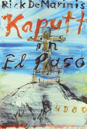 Kaputt in El Paso von DeMarinis,  Rick, Nowatzki,  Frank