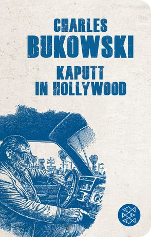 Kaputt in Hollywood von Bukowski,  Charles, Weissner,  Carl