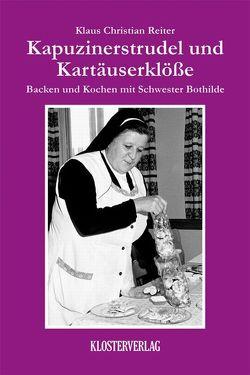 Kapuzinerstrudel und Kartäuserklösse von Reiter,  Klaus Christian