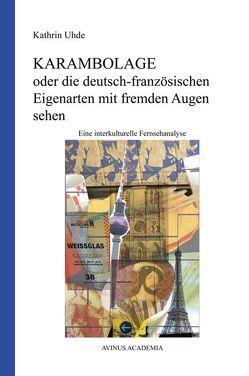 Karambolage oder die deutsch-französischen Eigenarten mit fremden Augen sehen von Uhde,  Kathrin
