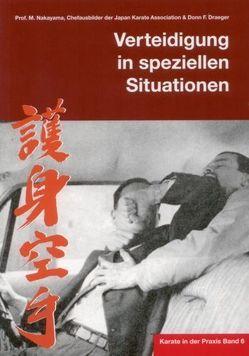 Karate in der Praxis Band 6 Verteidigung in speziellen Situationen von Masberg,  Mario, Nakayama,  Masatoshi