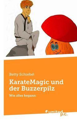 KarateMagic und der Buzzerpilz von Schiebel,  Betty