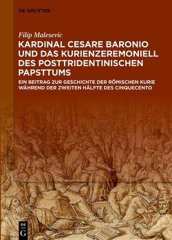 Kardinal Cesare Baronio und das Kurienzeremoniell des posttridentinischen Papsttums von Malesevic,  Filip