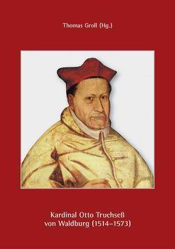 Kardinal Otto Truchseß von Waldburg (1514–1573) von Thomas,  Groll, Walter,  Ansbacher