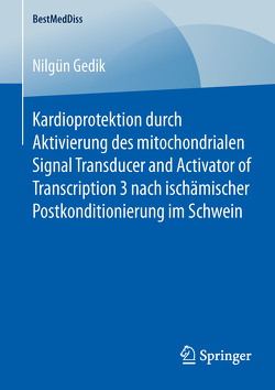 Kardioprotektion durch Aktivierung des mitochondrialen Signal Transducer and Activator of Transcription 3 nach ischämischer Postkonditionierung im Schwein von Gedik,  Nilgün