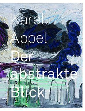 Karel Appel: Der abstrakte Blick von Lotz,  Rouven, Schumacher,  Ulrich