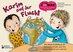 Karim auf der Flucht – Das Bilder-Erzählbuch für heimische Kinder und ihre neuen Freunde von weit her von Brauner,  Sonja Katrina, Eder,  Sigrun, Gasser,  Evi