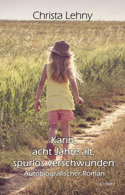 Karin, acht Jahre alt, spurlos verschwunden – Autobiografischer Roman von Lehny,  Christa