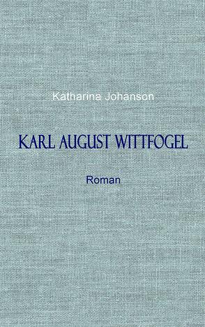 KARL AUGUST WITTFOGEL von Johanson,  Katharina