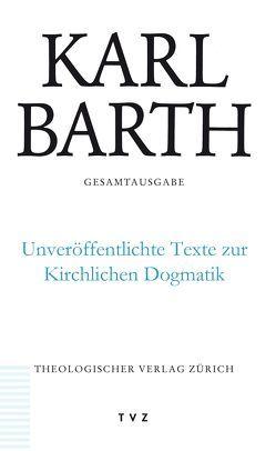 Karl Barth Gesamtausgabe / Unveröffentlichte Texte zur Kirchlichen Dogmatik von Barth,  Karl, Stoevesandt,  Hinrich, Trowitzsch,  Michael
