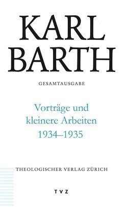 Karl Barth Gesamtausgabe / Vorträge und kleinere Arbeiten 1934-1935 von Barth,  Karl, Beintker,  Michael, Hüttenhoff,  Michael, Zocher,  Peter