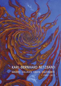 Karl-Bernhard Netzband. Malerei – Collagen – Grafik – Holzobjekte 1960–2017 von Weihrauch,  Dorothea