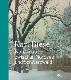 Karl Biese – Naturmotive zwischen Nordsee und Schwarzwald von Hesslinger,  Mark R.