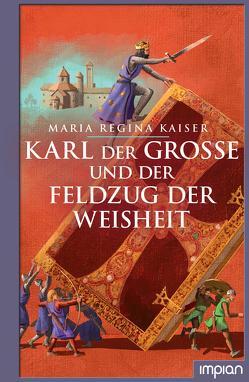 Karl der Große und der Feldzug der Weisheit von Kaiser,  Maria Regina, Puth,  Klaus