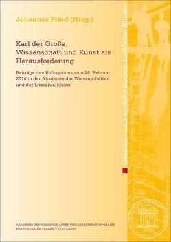 Karl der Große. Wissenschaft und Kunst als Herausforderung von Fried,  Johannes