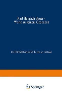 Karl Heinrich Bauer, Worte zu Seinem Gedenken von Bauer,  Karl Heinrich, Doerr,  Wilhelm, Linder,  Fritz