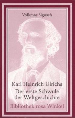 Karl Heinrich Ulrichs – Der erste Schwule der Weltgeschichte von Sigusch,  Volkmar