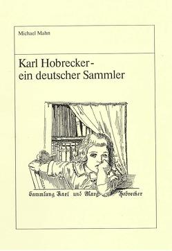 Karl Hobrecker – ein deutscher Sammler von Mahn,  Michael, Raabe,  Paul