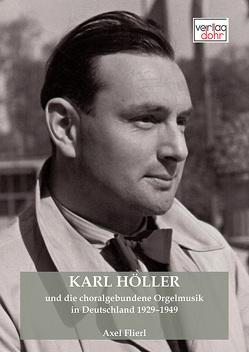 Karl Höller und die choralgebundene Orgelmusik in Deutschland 1929–1949 von Flierl,  Axel