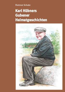 Karl Hübners Gubener Heimatgeschichten von Schatte,  Hartmut