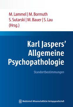Karl Jaspers' Allgemeine Psychopathologie von Bauer,  Michael, Bormuth,  Matthias, Lammel,  Matthias, Lau,  Steffen, Sutarski,  Stephan