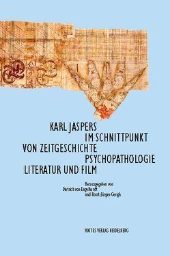 Karl Jaspers im Schnittpunkt von Zeitgeschichte, Psychopathologie, Literatur und Film von Engelhardt,  Dietrich von, Gerigk,  Horst J