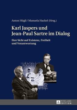 Karl Jaspers und Jean-Paul Sartre im Dialog von Hackel,  Manuela, Hügli,  Anton
