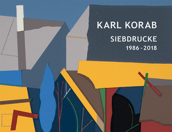 Karl Korab – Siebdrucke 1986–2018 von Gradwohl,  Helmuth, Gradwohl,  Rainer, Korab,  Karl