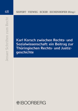 Karl Korsch zwischen Rechts- und Sozialwissenschaft: ein Beitrag zur Thüringischen Rechts- und Justizgeschichte von Ecker,  Axel, Eichenhofer,  Eberhard, Seifert,  Achim, Vieweg,  Klaus