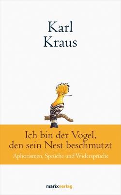 Karl Kraus: Ich bin der Vogel, den sein Nest beschmutzt von Kraus,  Karl