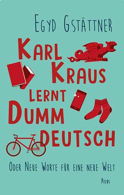 Karl Kraus lernt Dummdeutsch von Gstättner,  Egyd