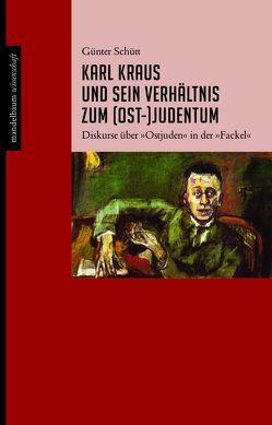 Karl Kraus und sein Verhältnis zum (Ost-)Judentum von Schütt,  Günter