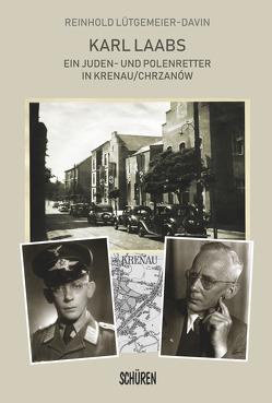 Karl Laabs. Ein Juden- und Polenretter in Krenau/Chrzanów von Lütgemeier-Davin,  Reinhold