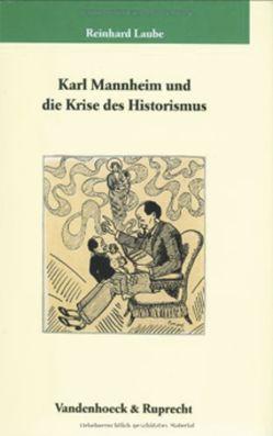 Karl Mannheim und die Krise des Historismus von Laube,  Reinhard