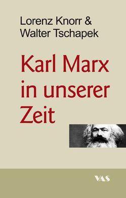 Karl Marx in unserer Zeit von Knorr,  Lorenz, Tschapek,  Walter