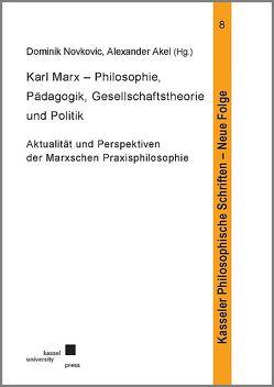 Karl Marx – Philosophie, Pädagogik, Gesellschaftstheorie und Politik von Akel,  Alexander, Novkovic,  Dominik