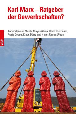 Karl Marx – Ratgeber der Gewerkschaften? von Bierbaum,  Heinz, Deppe,  Frank, Doerre,  Klaus, Mayer-Ahuja,  Nicole, Urban,  Hans-Jürgen